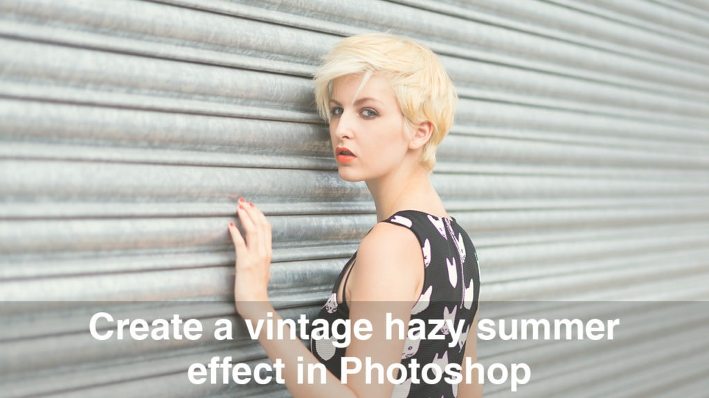 Create a hazy vintage effect in Photoshop
