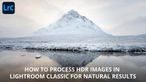 How to process HDR images in Lightroom Classic
